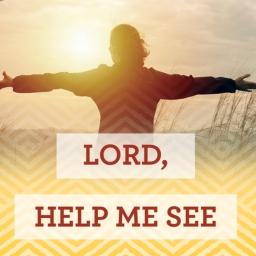 Lord help me see